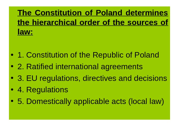 The Constitution of Poland determines the hierarchical order of the sources of law:  • 1.