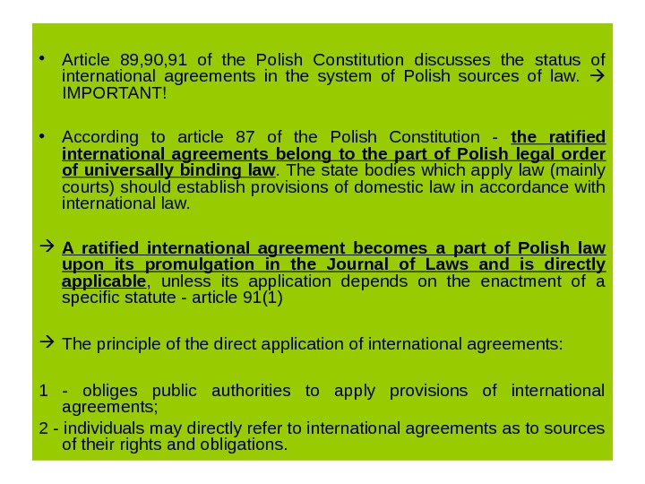 • Article 89, 90, 91 of the Polish Constitution discusses the status of international agreements