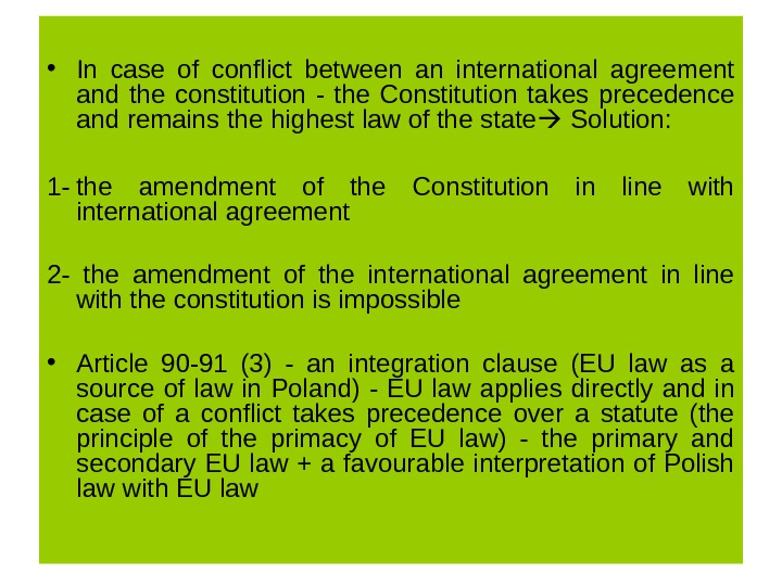 • In case of conflict between an international agreement and the constitution - the Constitution