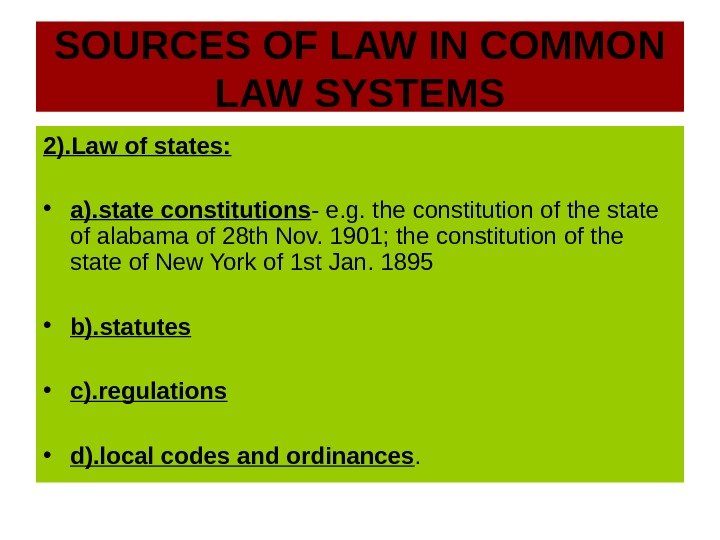 SOURCES OF LAW IN COMMON LAW SYSTEMS 2). Law of states:  • a). state constitutions