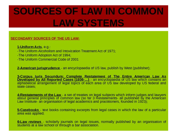 SOURCES OF LAW IN COMMON LAW SYSTEMS SECONDARY SOURCES OF THE US LAW: 1 -Uniform Acts