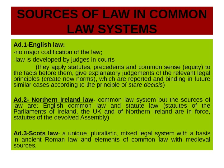 SOURCES OF LAW IN COMMON LAW SYSTEMS Ad. 1 -English law: -no major codification of the