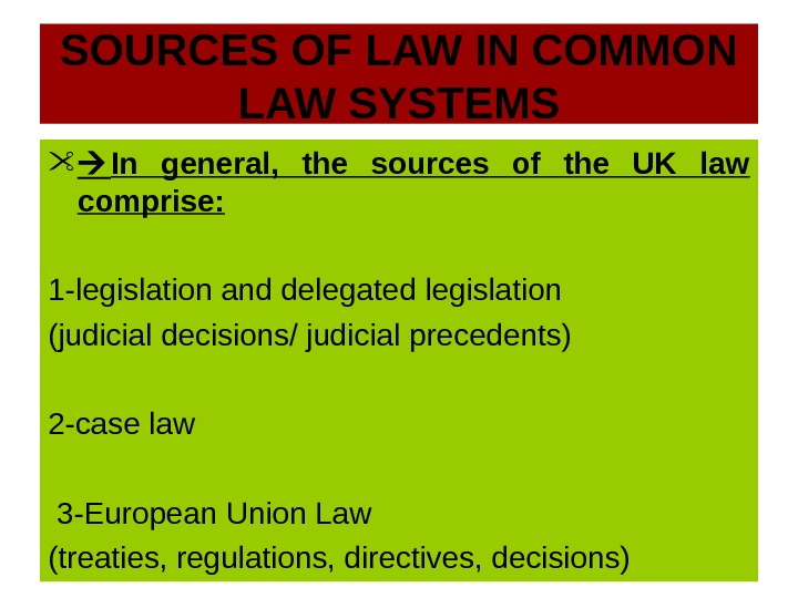 SOURCES OF LAW IN COMMON LAW SYSTEMS  In general,  the sources of the UK