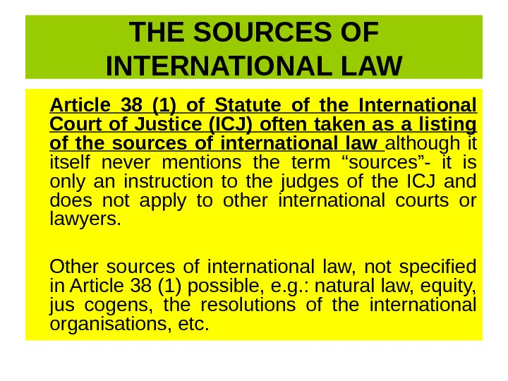 THE SOURCES OF INTERNATIONAL LAW Article 38 (1) of Statute of the International Court of Justice