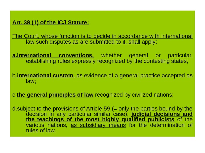 Art. 38 (1) of the ICJ Statute: The Court, whose function is to decide in accordance