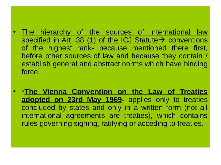 • The hierarchy of the sources of international law specified in Art.  38 (1)