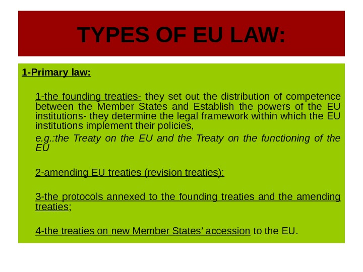 TYPES OF EU LAW: 1 -Primary law: 1 -the founding treaties-  they set out the