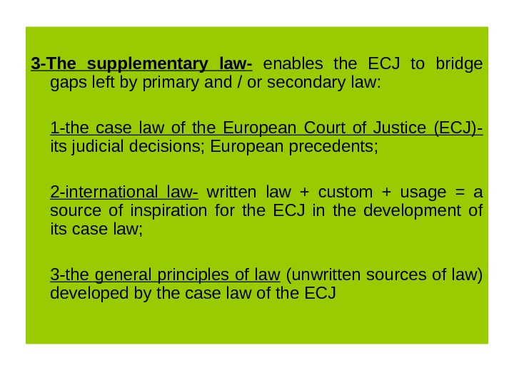 3 -The supplementary law-  enables the ECJ to bridge gaps left by primary and /