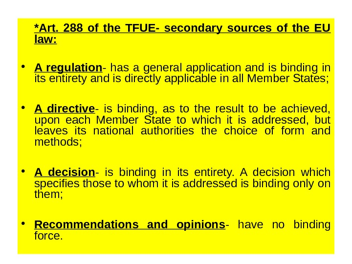 *Art.  288 of the TFUE- secondary sources of the EU law:  • A regulation