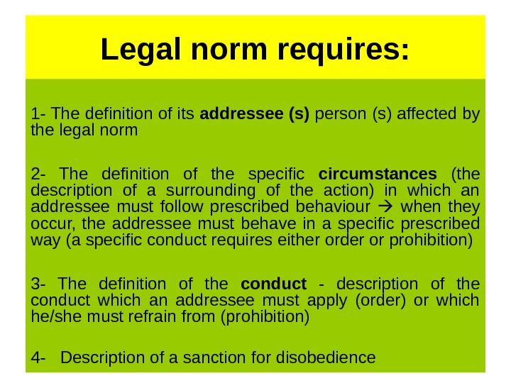 Legal norm requires: 1 - The definition of its addressee (s) person (s) affected by the