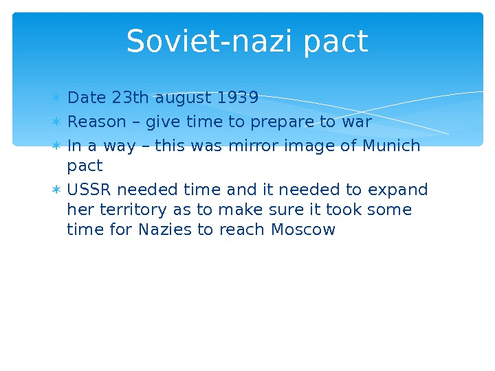 Date 23 th august 1939 Reason – give time to prepare to war In a