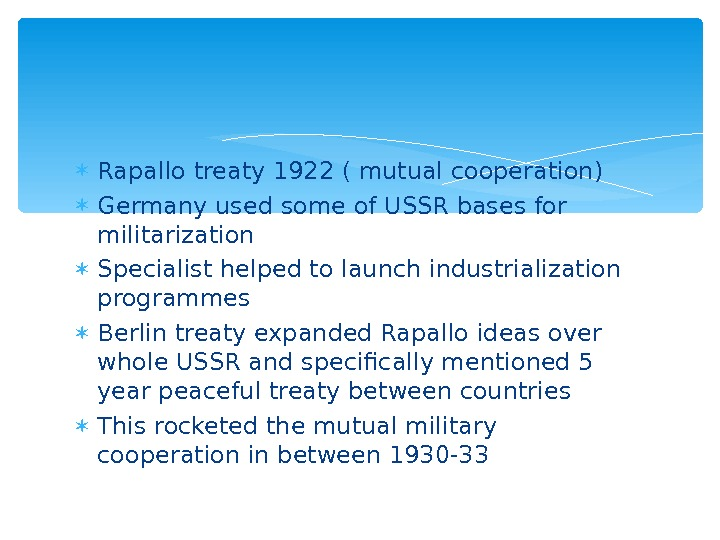 Rapallo treaty 1922 ( mutual cooperation) Germany used some of USSR bases for militarization Specialist
