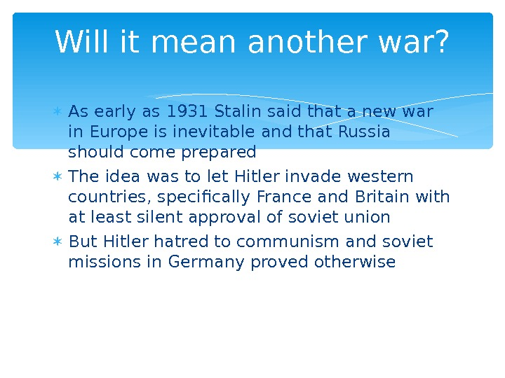 As early as 1931 Stalin said that a new war in Europe is inevitable and