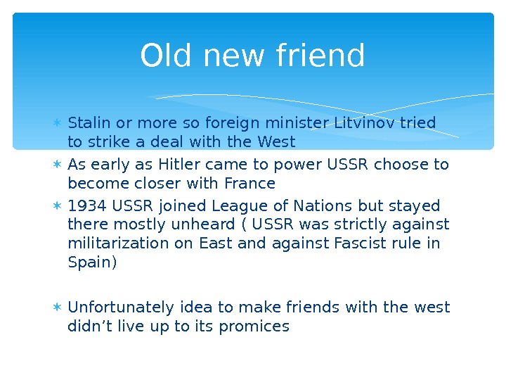 Stalin or more so foreign minister Litvinov tried to strike a deal with the West