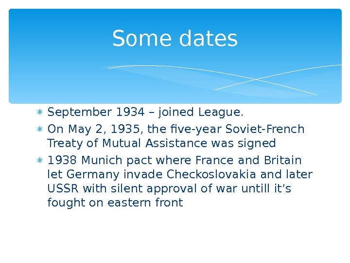 September 1934 – joined League.  On May 2, 1935, the five-year Soviet-French Treaty of