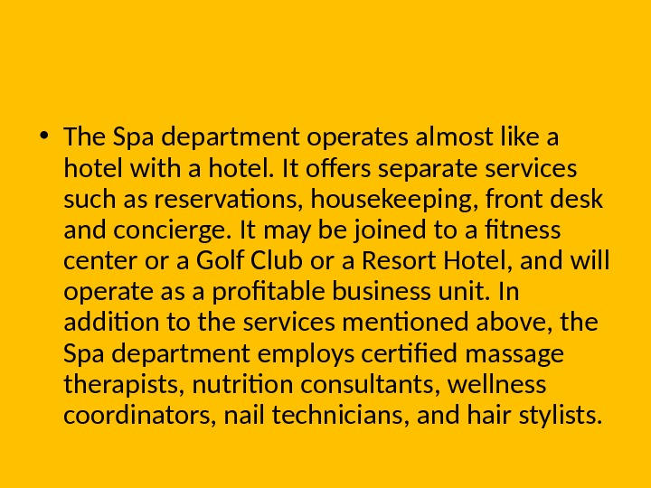 • The Spa department operates almost like a hotel with a hotel. It offers separate