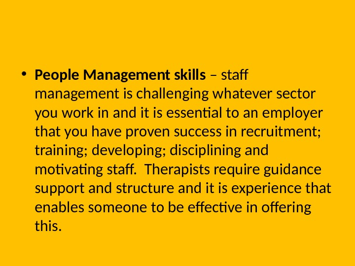 • People Management skills – staff management is challenging whatever sector you work in and