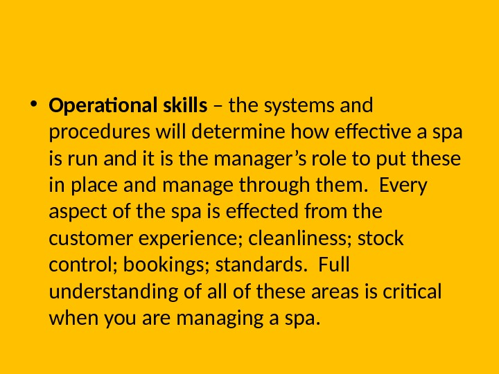 • Operational skills – the systems and procedures will determine how effective a spa is