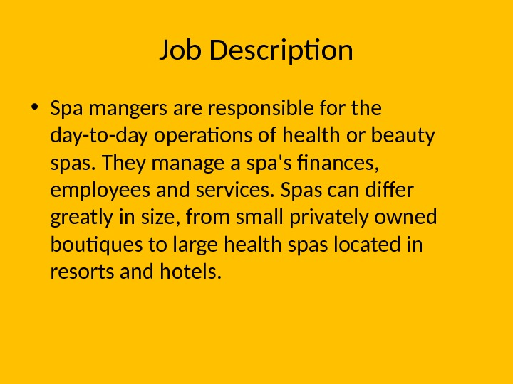 Job Description • Spa mangers are responsible for the day-to-day operations of health or beauty spas.