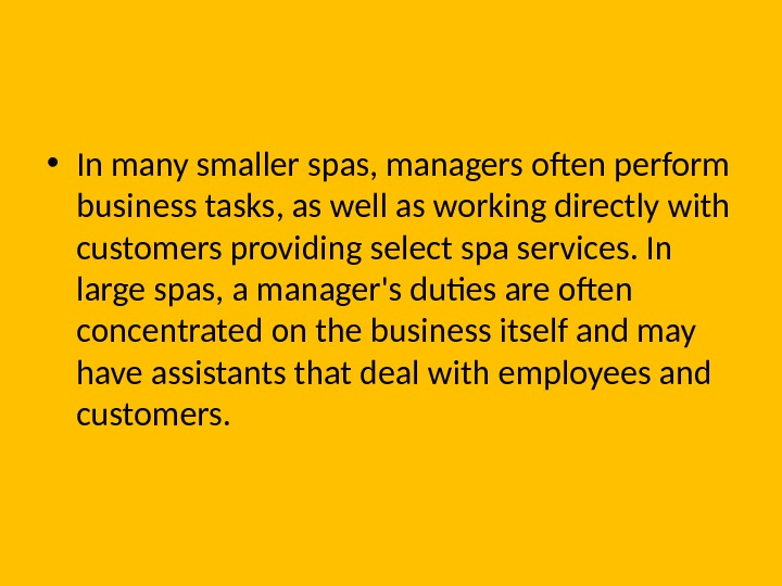 • In many smaller spas, managers often perform business tasks, as well as working directly
