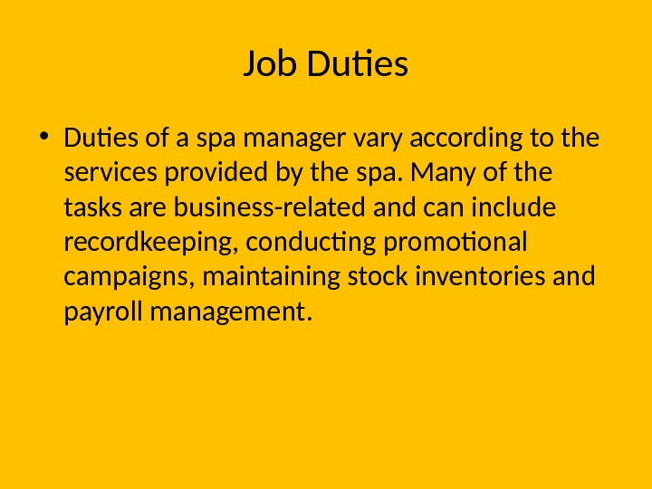 Job Duties • Duties of a spa manager vary according to the services provided by the