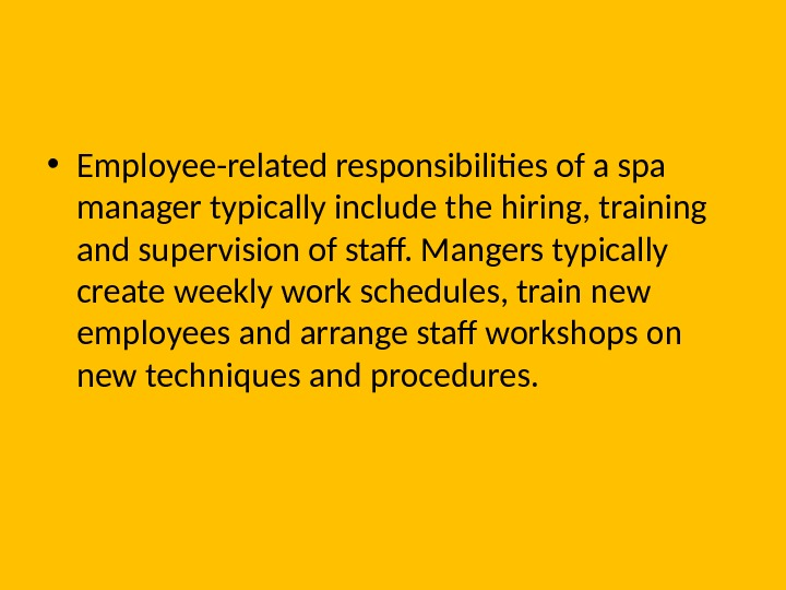 • Employee-related responsibilities of a spa manager typically include the hiring, training and supervision of