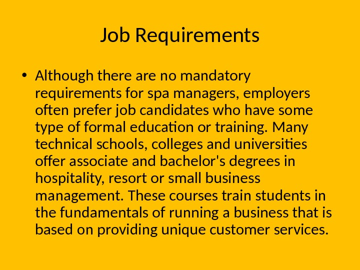 Job Requirements • Although there are no mandatory requirements for spa managers, employers often prefer job