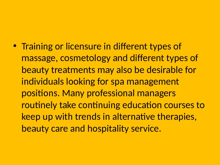 • Training or licensure in different types of massage, cosmetology and different types of beauty