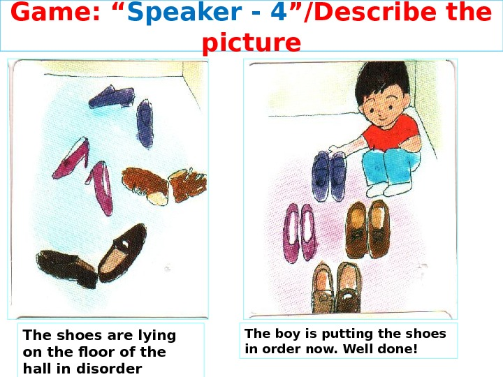 "Game: "" Speaker - 4 ""/Describe the picture The shoes are lying on the floor of"