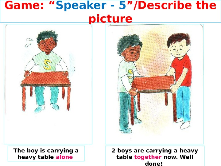 "Game: "" Speaker - 5 ""/Describe the picture The boy is carrying a heavy table alone"