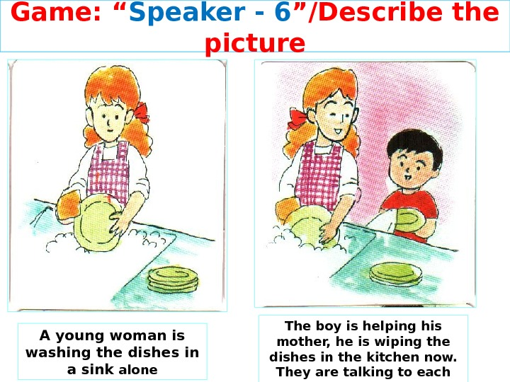 "Game: "" Speaker - 6 ""/Describe the picture A young woman is washing the dishes in"