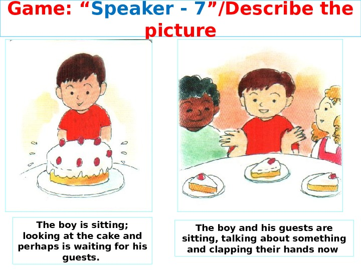 "Game: "" Speaker - 7 ""/Describe the picture The boy is sitting;  looking at the"