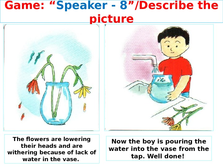 "Game: "" Speaker - 8 ""/Describe the picture The flowers are lowering their heads and are"