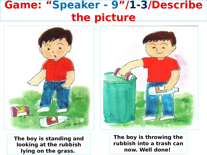 "Game: "" Speaker - 9 ""/ 1 -3 /Describe the picture The boy is standing and"