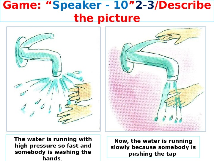 "Game: "" Speaker - 10 "" 2 -3 /Describe the picture The water is running with"