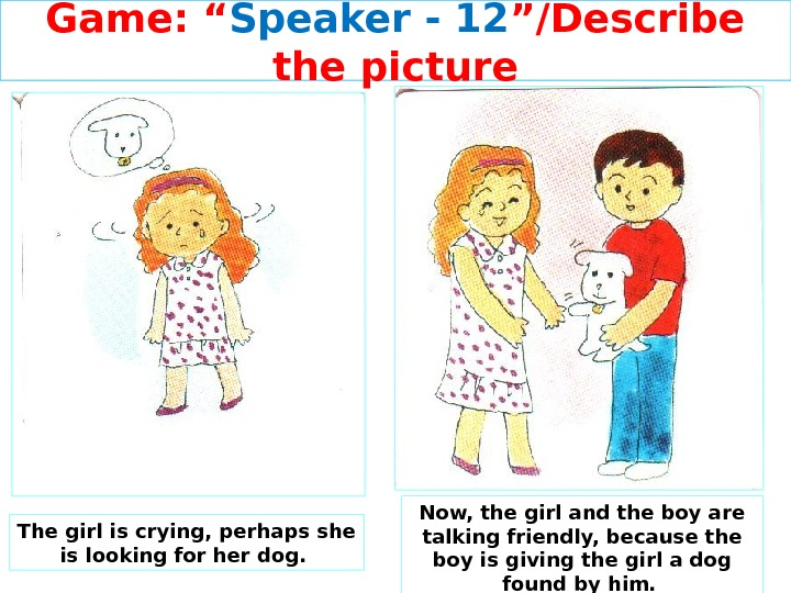 "Game: "" Speaker - 12 ""/Describe the picture The girl is crying, perhaps she is looking"