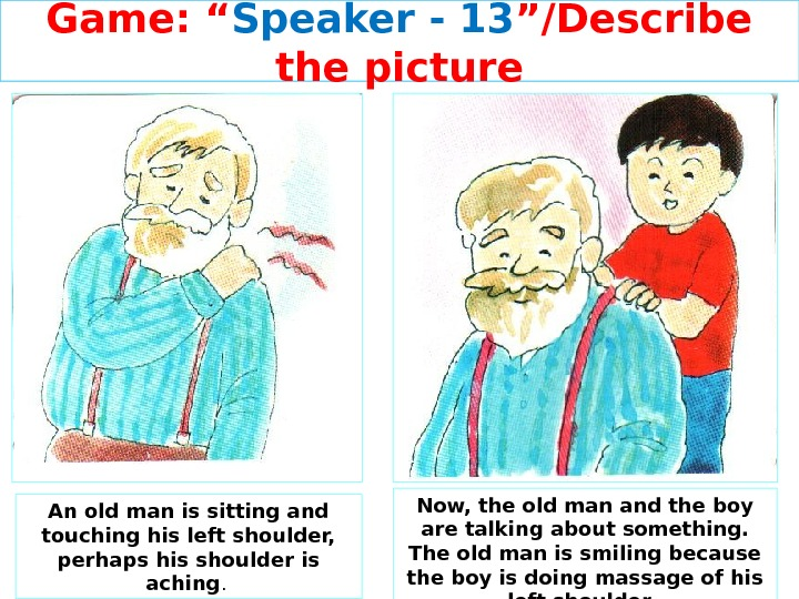 "Game: "" Speaker - 13 ""/Describe the picture An old man is sitting and touching his"