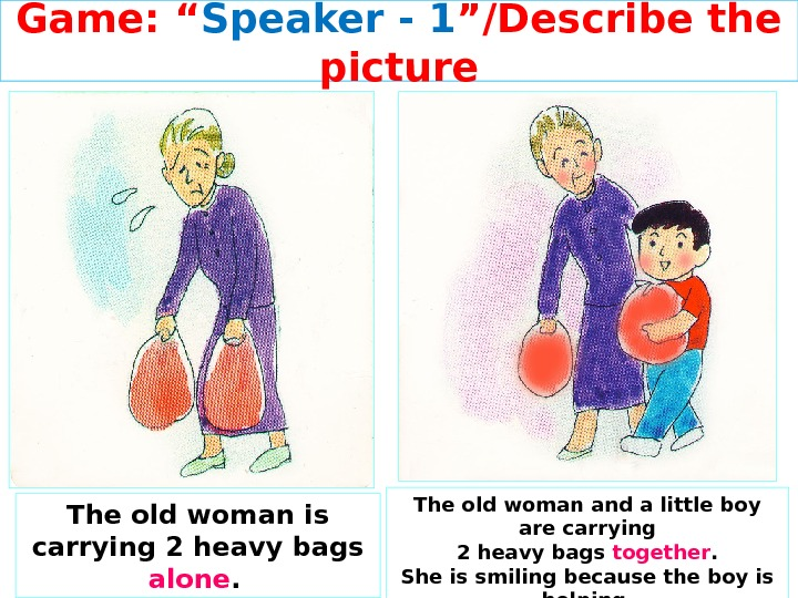 "Game: "" Speaker - 1 ""/Describe the picture The old woman and a little boy are"