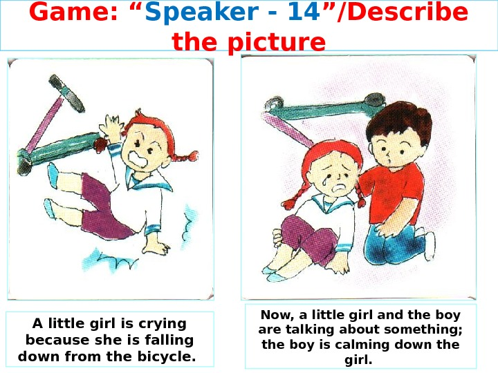 "Game: "" Speaker - 14 ""/Describe the picture A little girl is crying because she is"