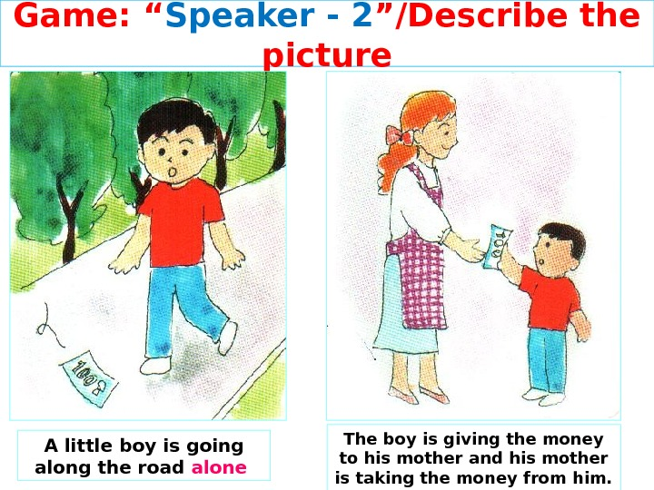 "Game: "" Speaker - 2 ""/Describe the picture A little boy is going along the road"