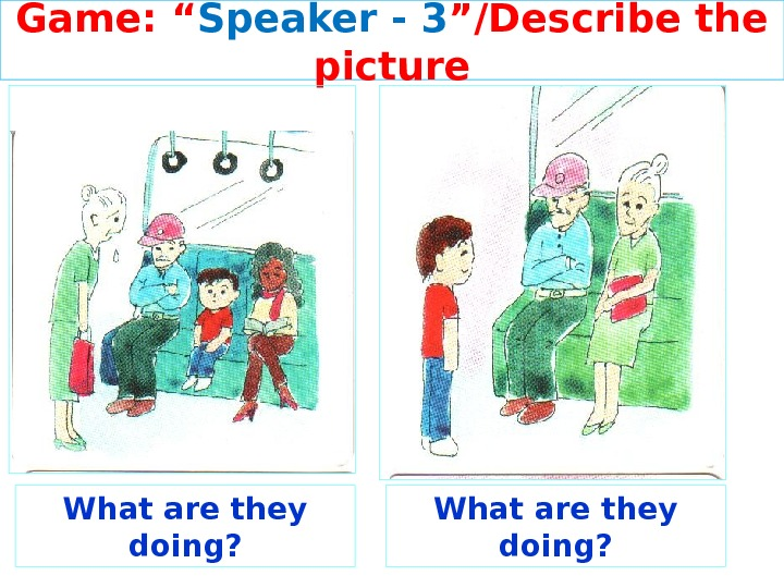 "Game: "" Speaker - 3 ""/Describe the picture What are they doing?"