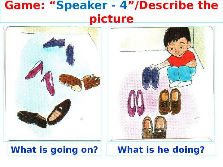 "Game: "" Speaker - 4 ""/Describe the picture What is going on? What is he doing?"