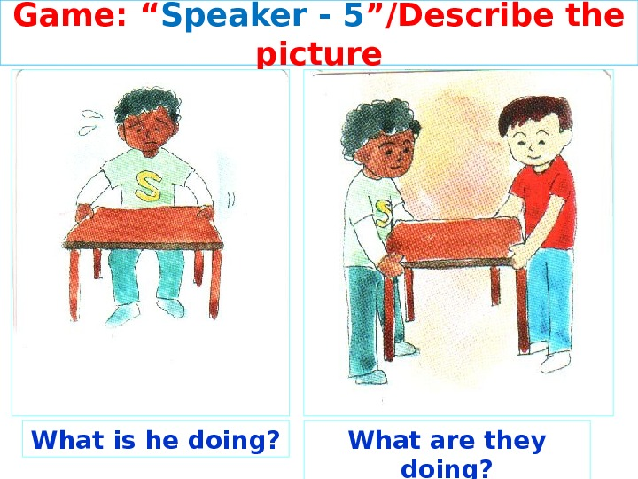 "Game: "" Speaker - 5 ""/Describe the picture What is he doing? What are they doing?"