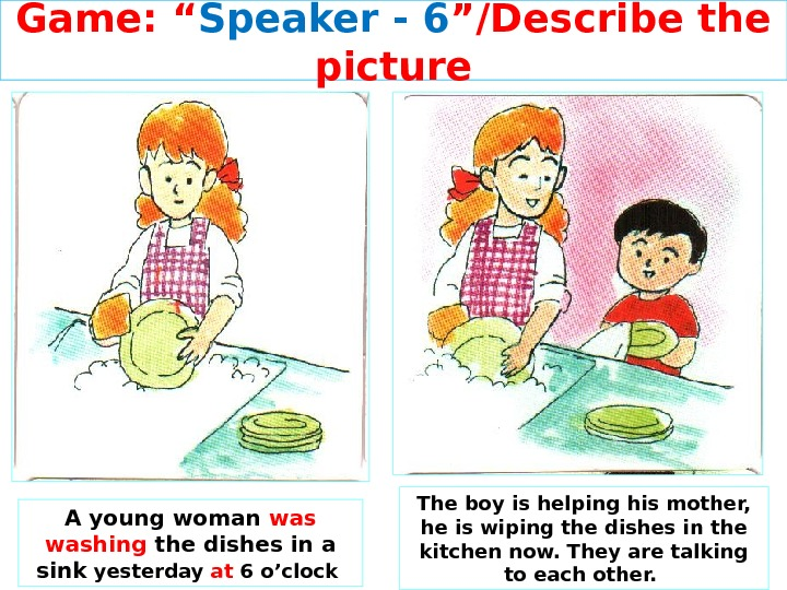 "Game: "" Speaker - 6 ""/Describe the picture A young woman washing the dishes in a"