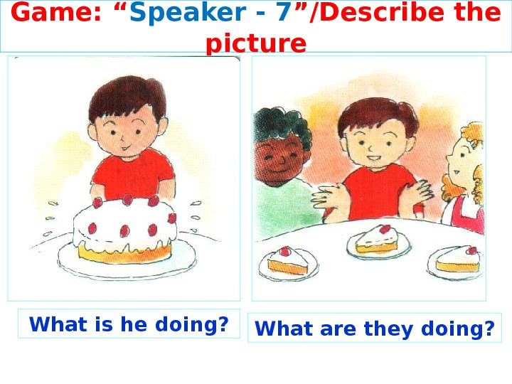 "Game: "" Speaker - 7 ""/Describe the picture What is he doing? What are they doing?"