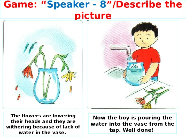 "Game: "" Speaker - 8 ""/Describe the picture The flowers are lowering their heads and they"