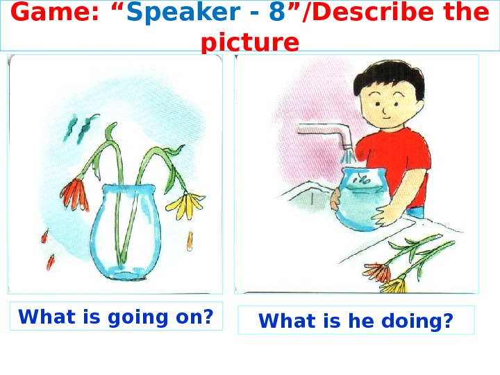 "Game: "" Speaker - 8 ""/Describe the picture What is going on? What is he doing?"