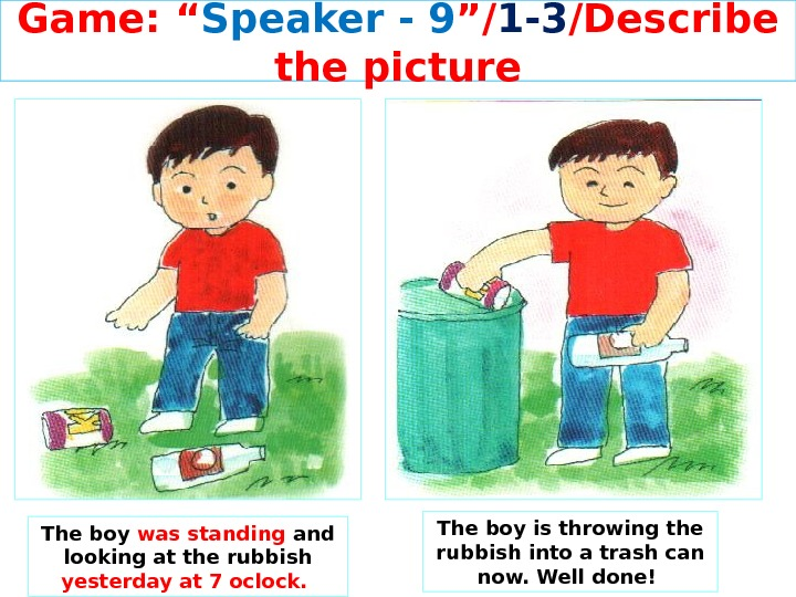 "Game: "" Speaker - 9 ""/ 1 -3 /Describe the picture The boy was standing and"