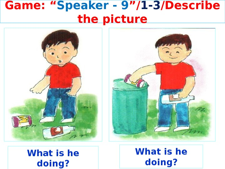 "Game: "" Speaker - 9 ""/ 1 -3 /Describe the picture What is he doing?"