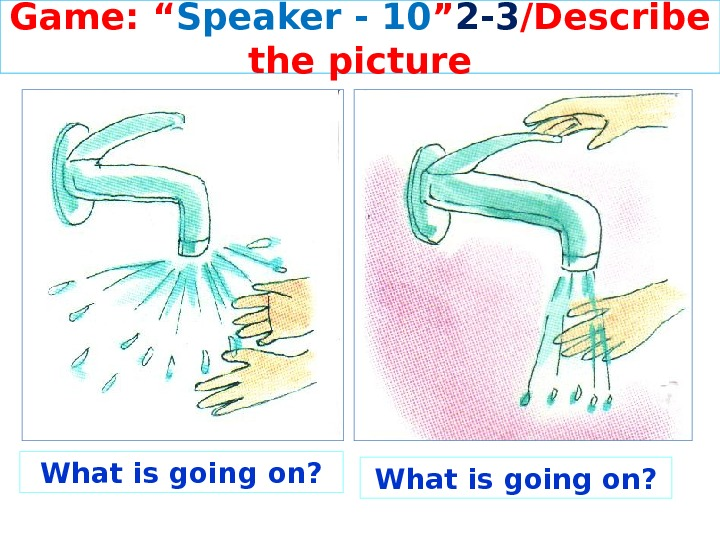 "Game: "" Speaker - 10 "" 2 -3 /Describe the picture What is going on?"